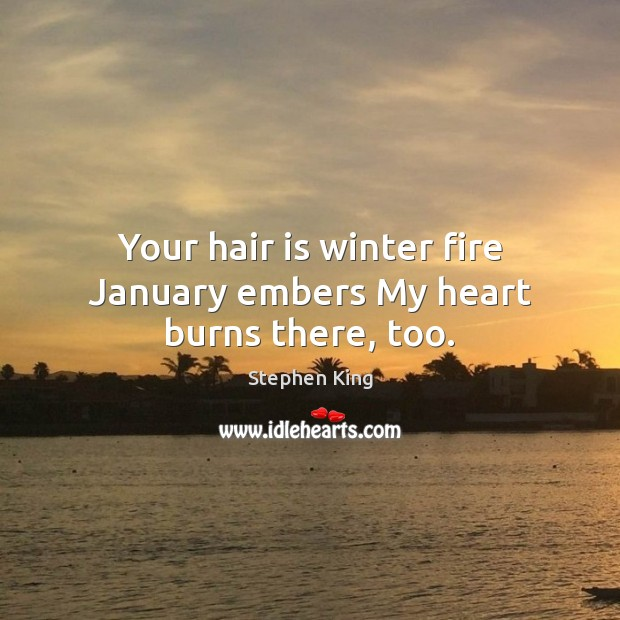 Image, Your hair is winter fire January embers My heart burns there, too.