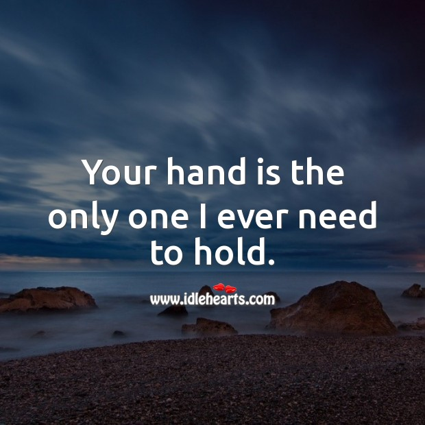 Image, Your hand is the only one I ever need to hold.