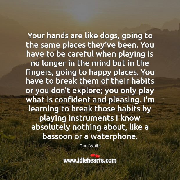 Image, Your hands are like dogs, going to the same places they've been.