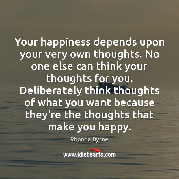 Your happiness depends upon your very own thoughts. No one else can Image
