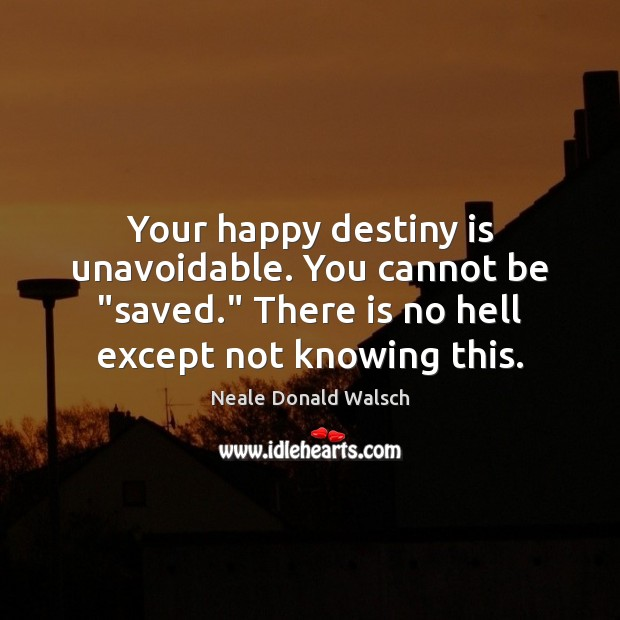 """Image, Your happy destiny is unavoidable. You cannot be """"saved."""" There is no"""