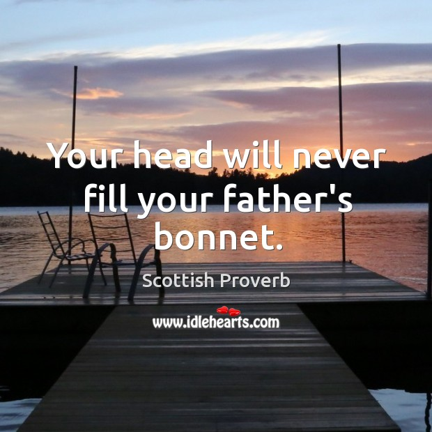 Image, Your head will never fill your father's bonnet.