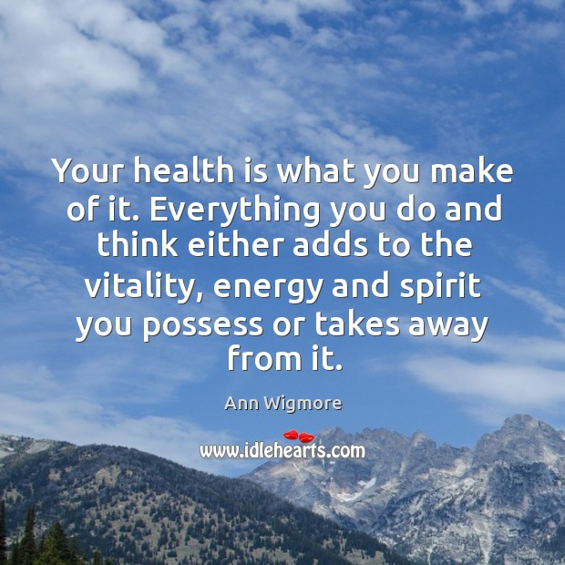 Image, Your health is what you make of it. Everything you do and