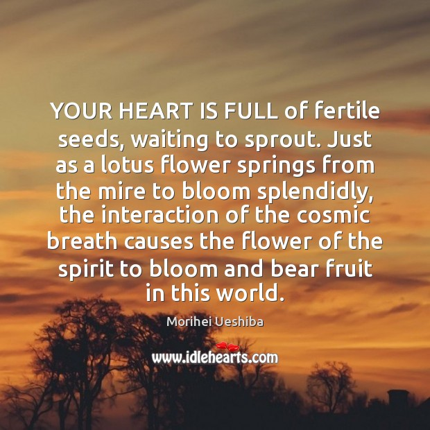 Image, YOUR HEART IS FULL of fertile seeds, waiting to sprout. Just as