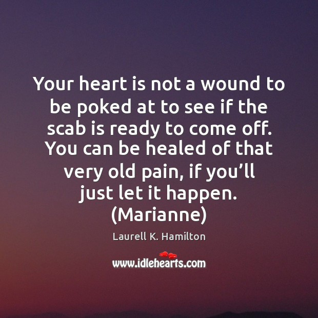 Image, Your heart is not a wound to be poked at to see