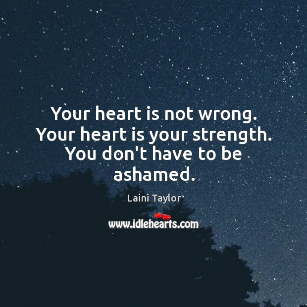 Your heart is not wrong. Your heart is your strength. You don't have to be ashamed. Image