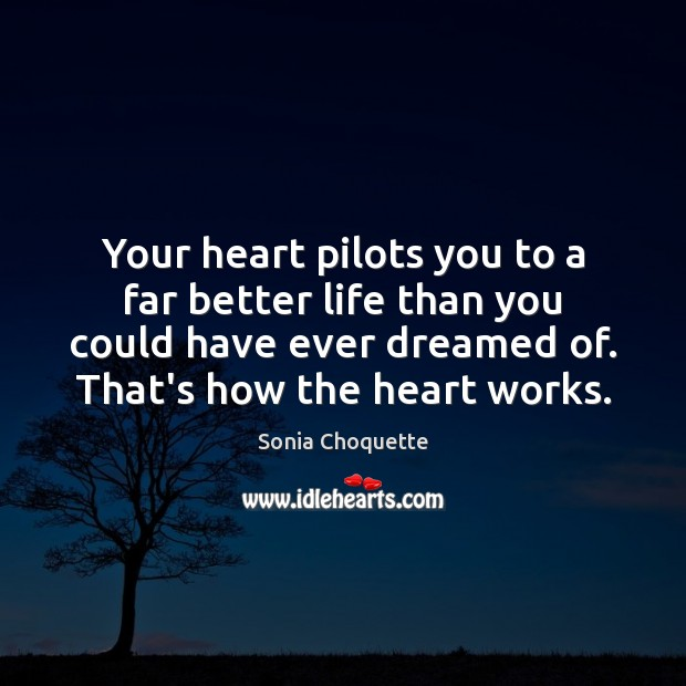 Image, Your heart pilots you to a far better life than you could