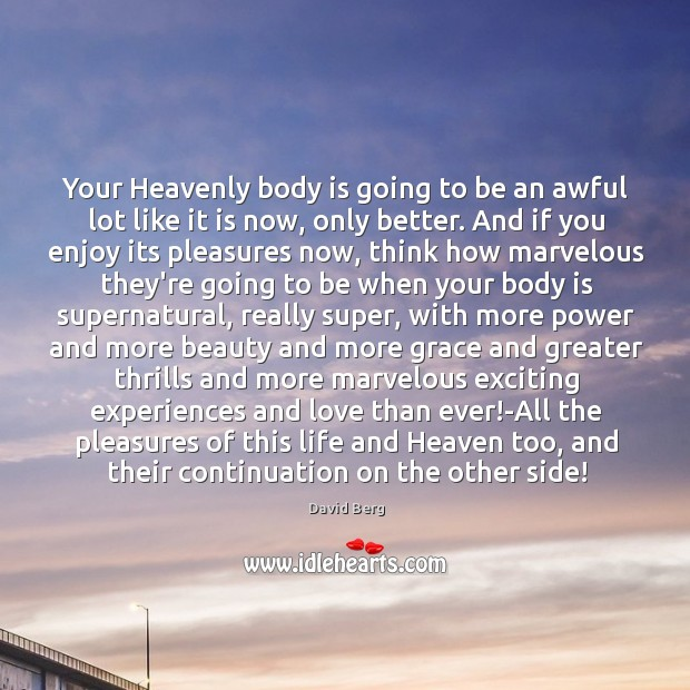 Your Heavenly body is going to be an awful lot like it Image