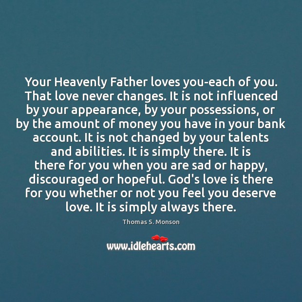 Your Heavenly Father loves you-each of you. That love never changes. It Appearance Quotes Image