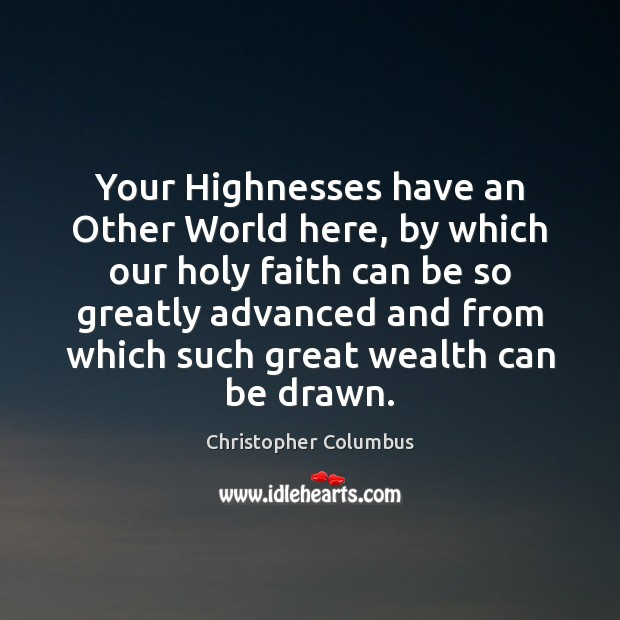 Your Highnesses have an Other World here, by which our holy faith Image
