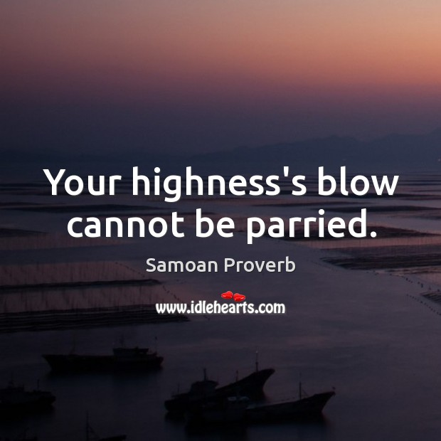 Your highness's blow cannot be parried. Samoan Proverbs Image