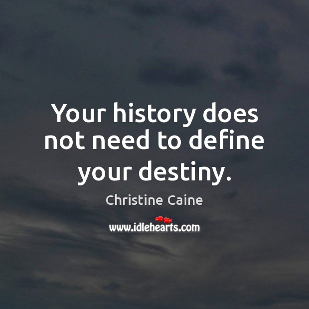 Image, Your history does not need to define your destiny.