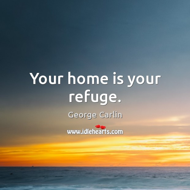 Your home is your refuge. Home Quotes Image