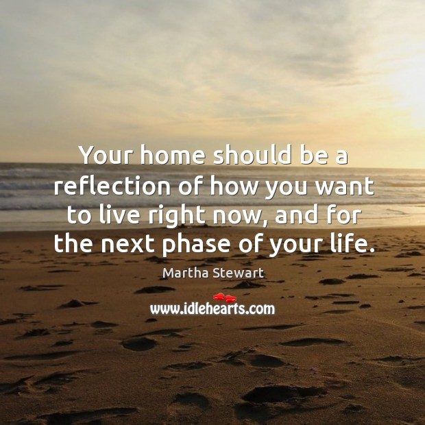 Your home should be a reflection of how you want to live Martha Stewart Picture Quote