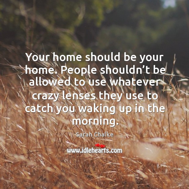 Your home should be your home. People shouldn't be allowed to use Image