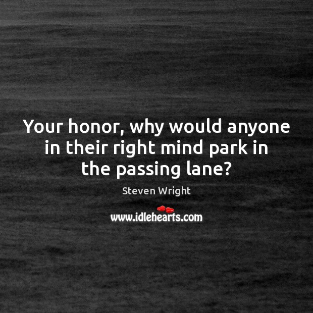 Your honor, why would anyone in their right mind park in the passing lane? Image