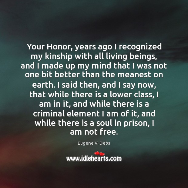 Image, Your Honor, years ago I recognized my kinship with all living beings,