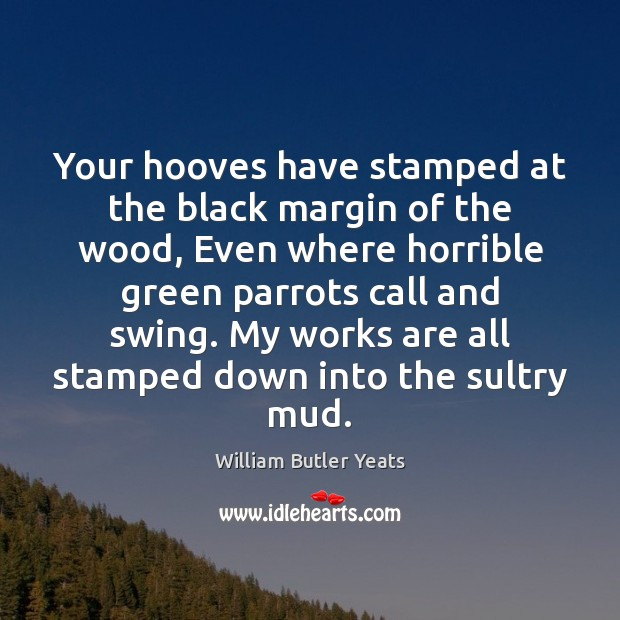 Your hooves have stamped at the black margin of the wood, Even Image