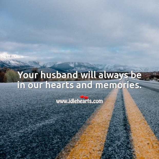 Your husband will always be in our hearts and memories. Sympathy Messages for Loss of Husband Image