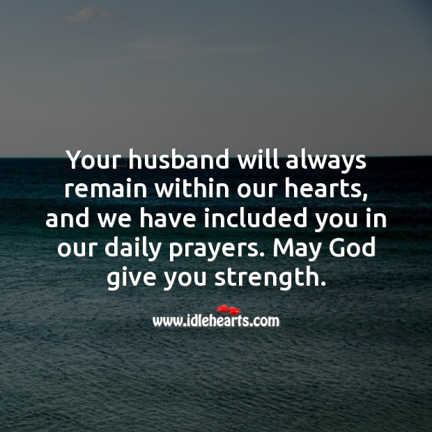 Your husband will always remain within our hearts. Sympathy Quotes Image