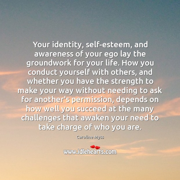 Your identity, self-esteem, and awareness of your ego lay the groundwork for Caroline Myss Picture Quote