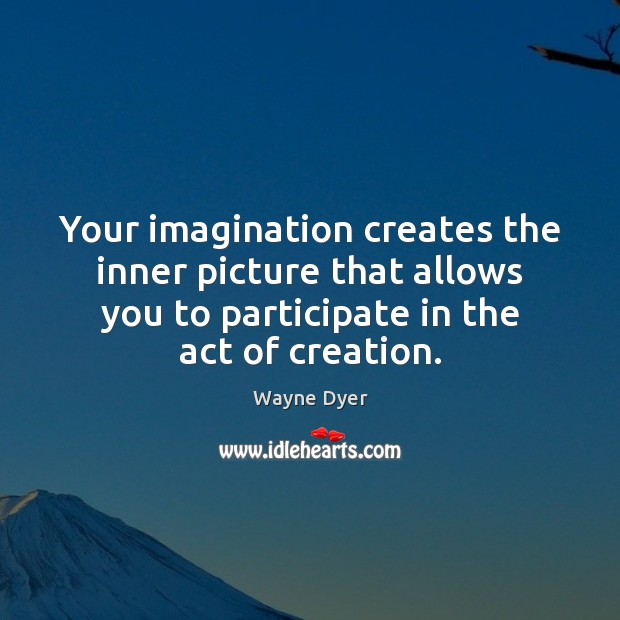 Image, Your imagination creates the inner picture that allows you to participate in