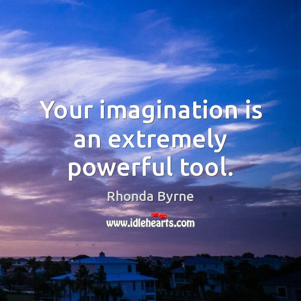 Your imagination is an extremely powerful tool. Imagination Quotes Image