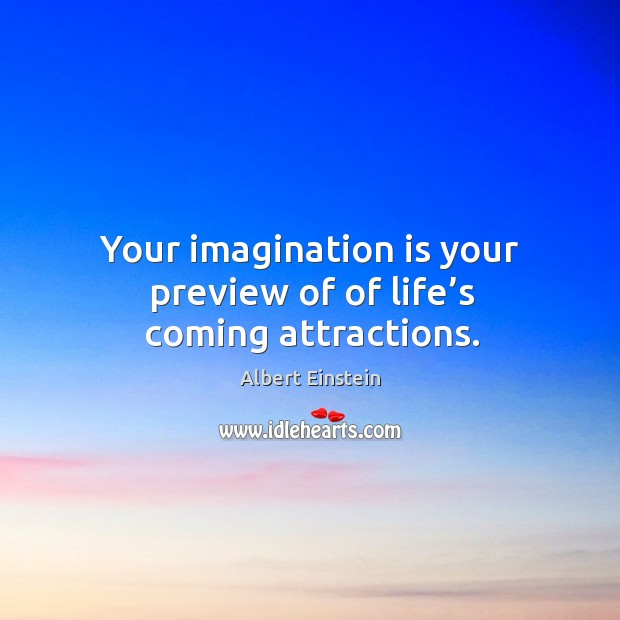 Image, Your imagination is your preview of of life's coming attractions.