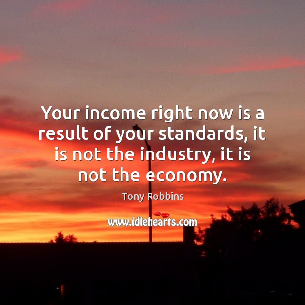 Image, Your income right now is a result of your standards, it is