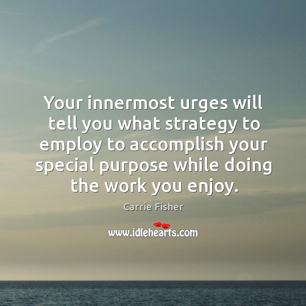 Your innermost urges will tell you what strategy to employ to accomplish Image