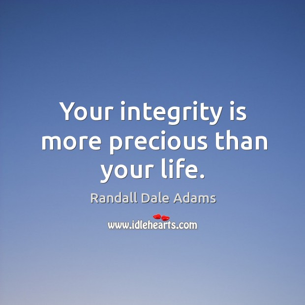 Image, Your integrity is more precious than your life.