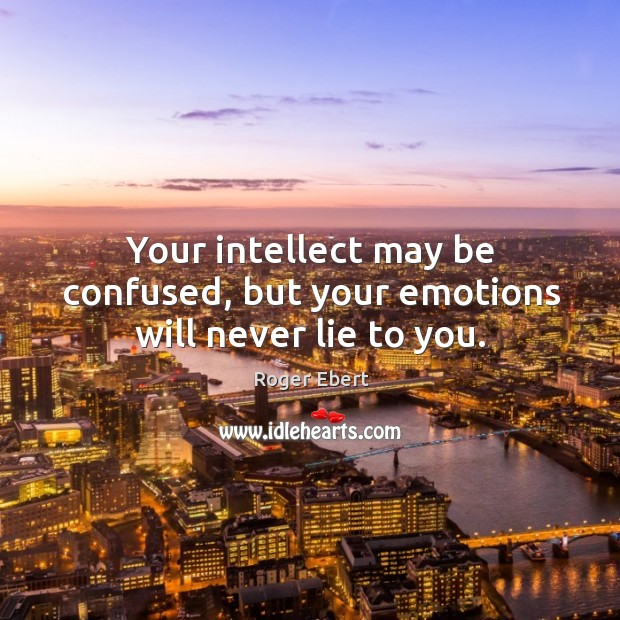 Your intellect may be confused, but your emotions will never lie to you. Image