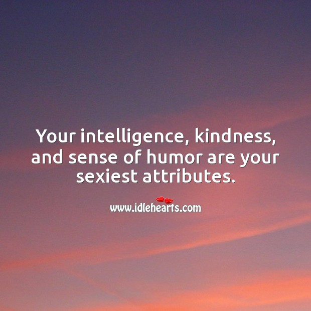 Image, Your intelligence, kindness, and sense of humor are your sexiest attributes.