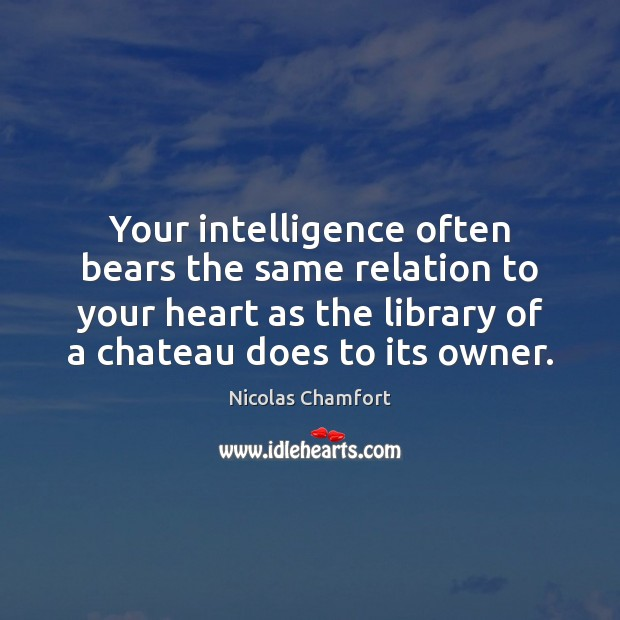Your intelligence often bears the same relation to your heart as the Image
