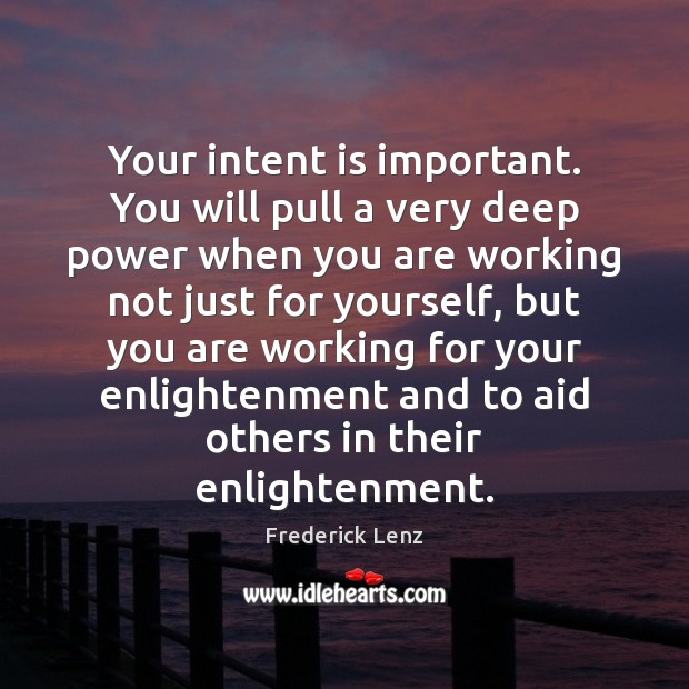 Your intent is important. You will pull a very deep power when Intent Quotes Image