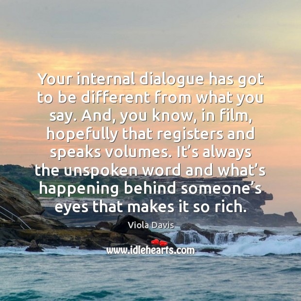 Your internal dialogue has got to be different from what you say. Viola Davis Picture Quote