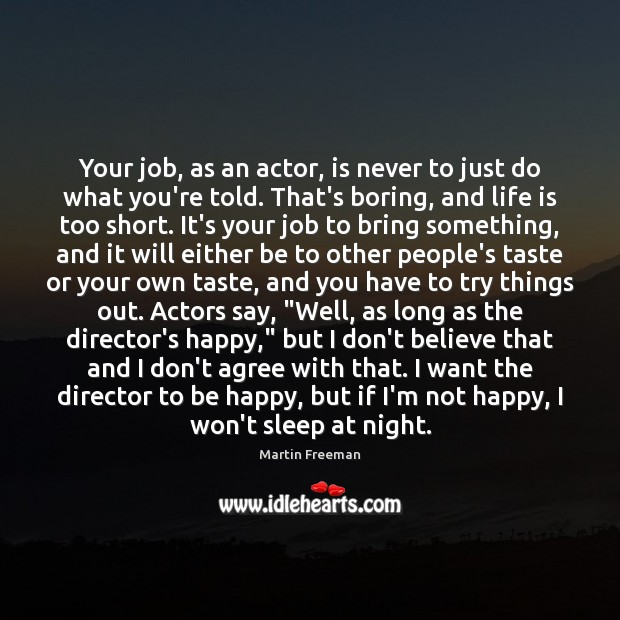 Your job, as an actor, is never to just do what you're Life is Too Short Quotes Image