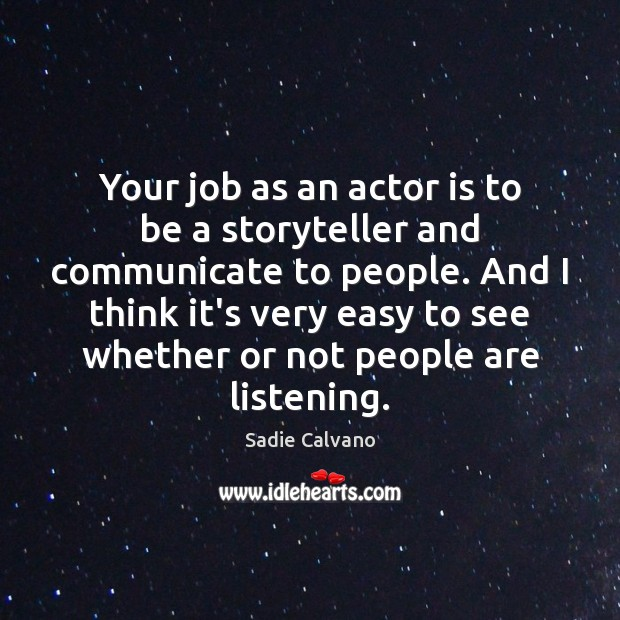 Your job as an actor is to be a storyteller and communicate Image
