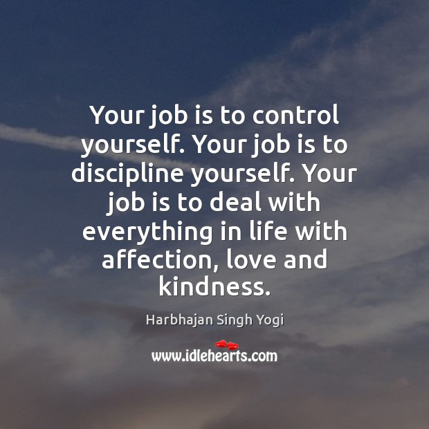 Your job is to control yourself. Your job is to discipline yourself. Harbhajan Singh Yogi Picture Quote