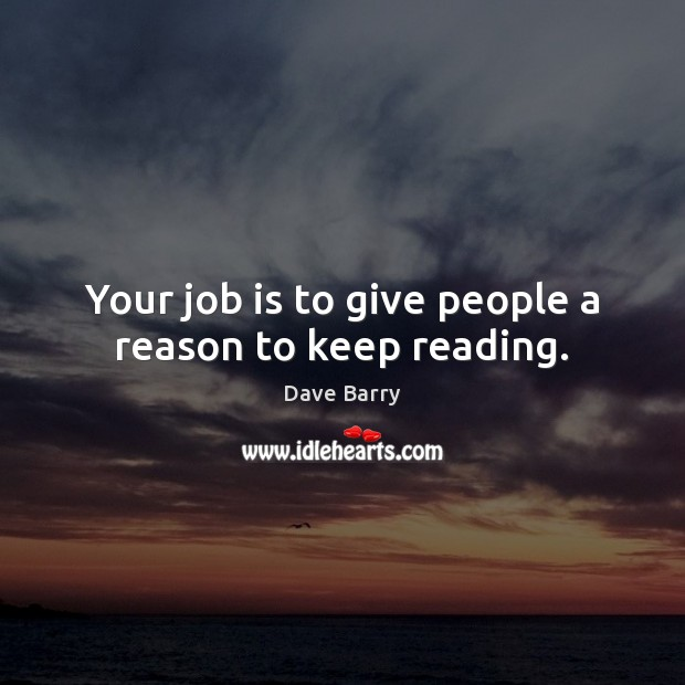 Your job is to give people a reason to keep reading. Image