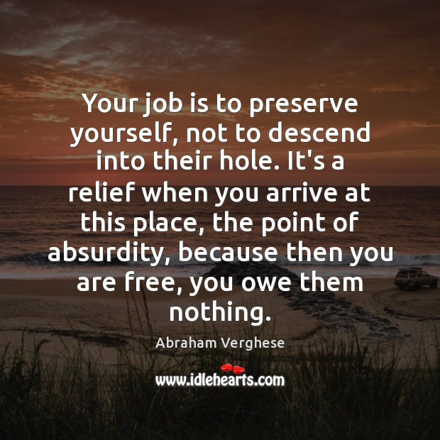 Your job is to preserve yourself, not to descend into their hole. Image