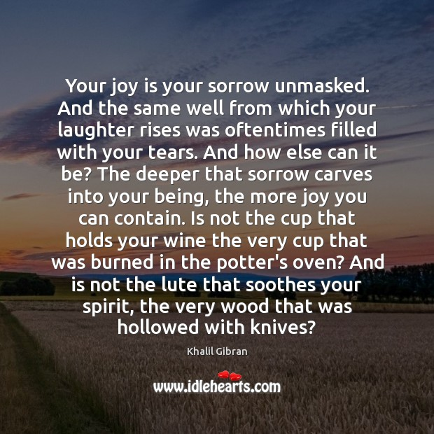 Your joy is your sorrow unmasked. And the same well from which Joy Quotes Image