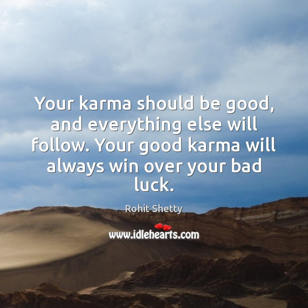 Your karma should be good, and everything else will follow. Your good Karma Quotes Image