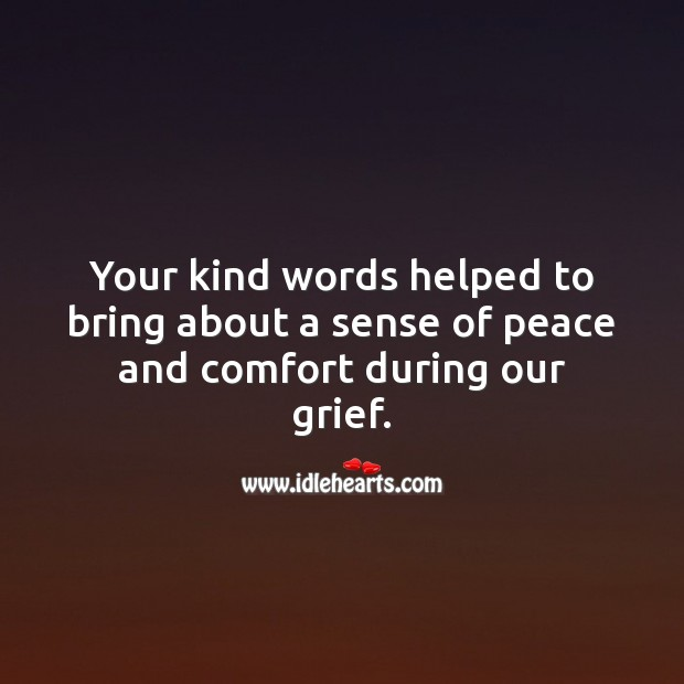 Your kind words helped to bring about a sense of peace and comfort during our grief. Sympathy Quotes Image