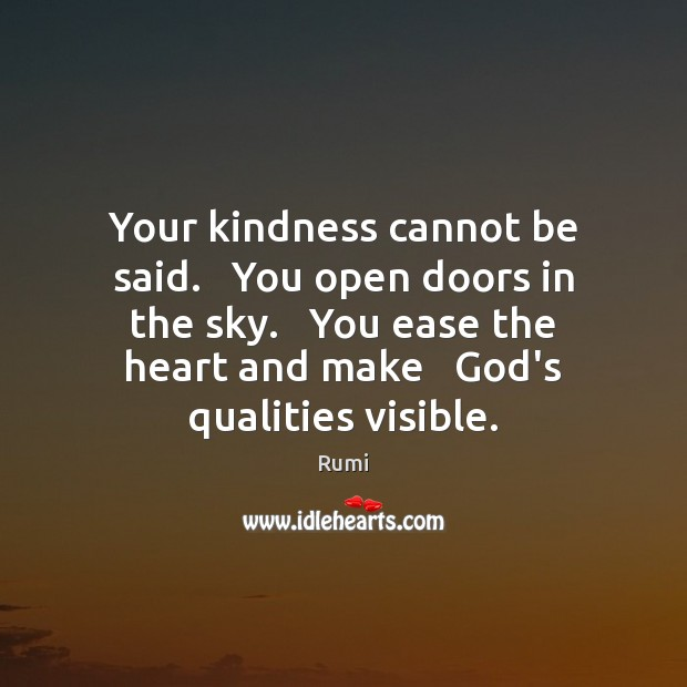 Your kindness cannot be said.   You open doors in the sky.   You Image