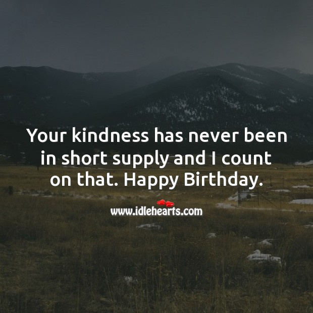 Image, Your kindness has never been in short supply and I count on that.