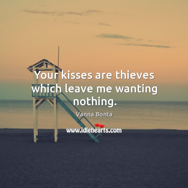 Your kisses are thieves which leave me wanting nothing. Image