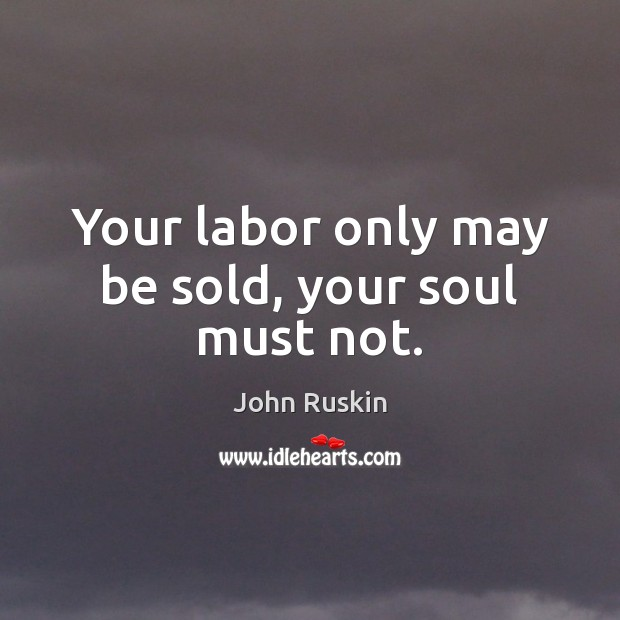 Image, Your labor only may be sold, your soul must not.