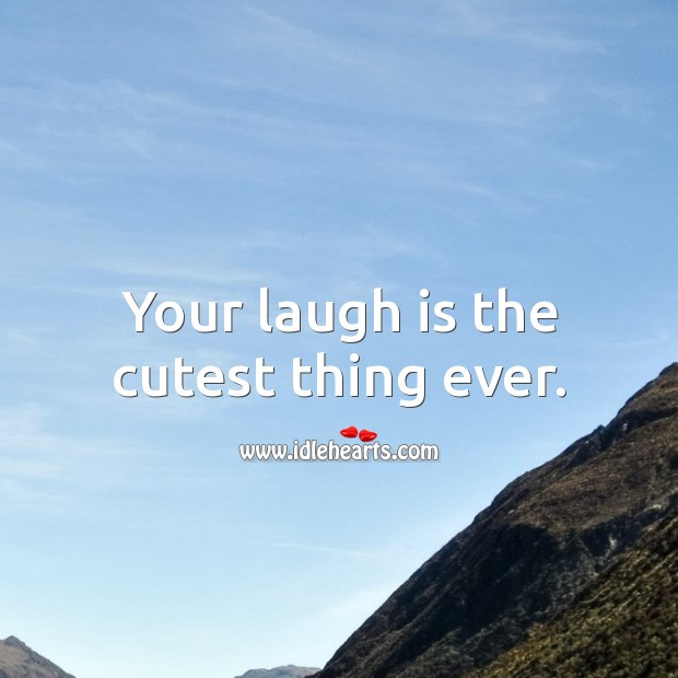 Image, Your laugh is the cutest thing ever.