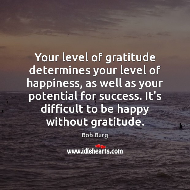 Image, Your level of gratitude determines your level of happiness, as well as